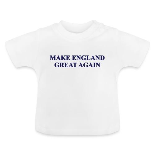 MAKE ENGLAND GREAT AGAIN - Baby T-Shirt