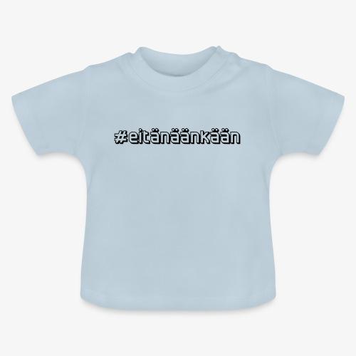 eitänäänkään - Baby T-Shirt