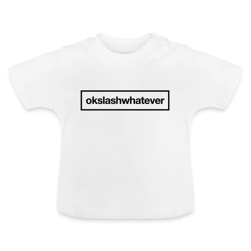 ok whatever - Baby T-Shirt
