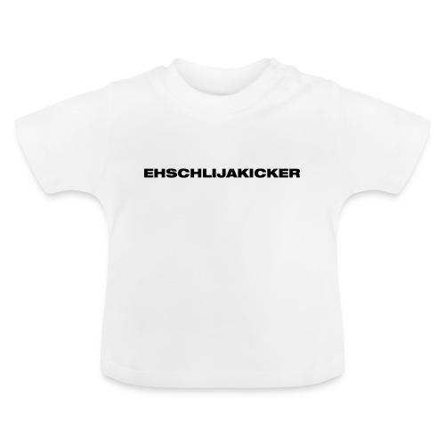 Ehschlijakicker - Baby T-Shirt