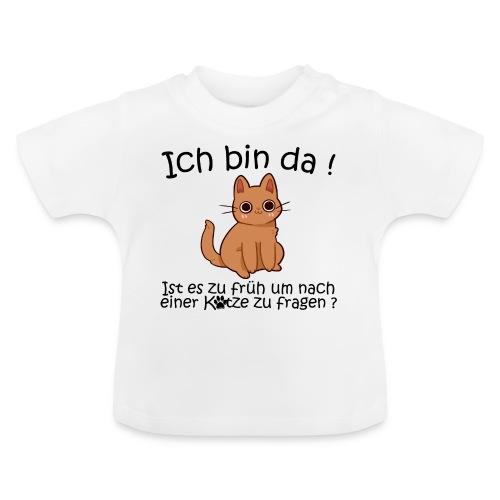 Ich bin da! Ist es zu früh um nach einer Katze.. - Baby T-Shirt