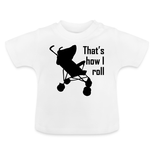 That's How I Roll - Baby T-Shirt