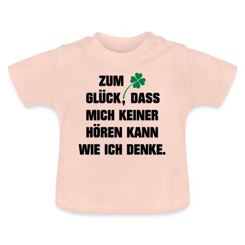 Zum Glück daß mich keiner hören kann wie ich denke - Baby T-Shirt