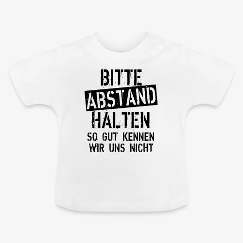 07 Bitte Abstand halten so gut kennen wir uns nich - Baby T-Shirt