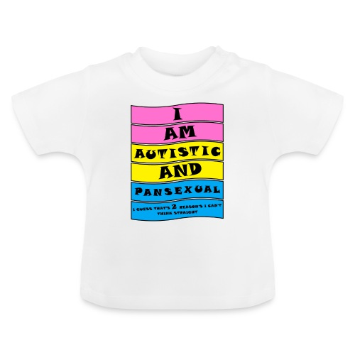 Autistic and Pansexual | Funny Quote - Baby T-Shirt