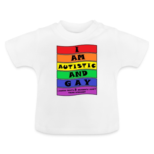Autistic and Gay | Funny Quote - Baby T-Shirt