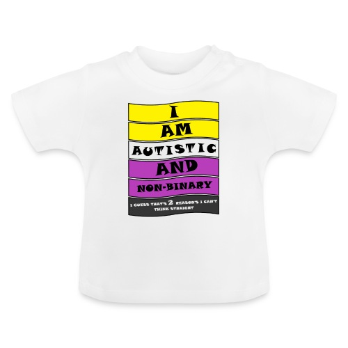 Autistic and Non-binary | Funny Quote - Baby T-Shirt