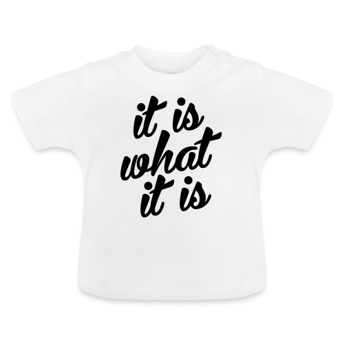 It is what it is - Baby T-shirt