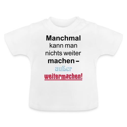Manchmal kann man nichts machen außer weitermachen - Baby T-Shirt