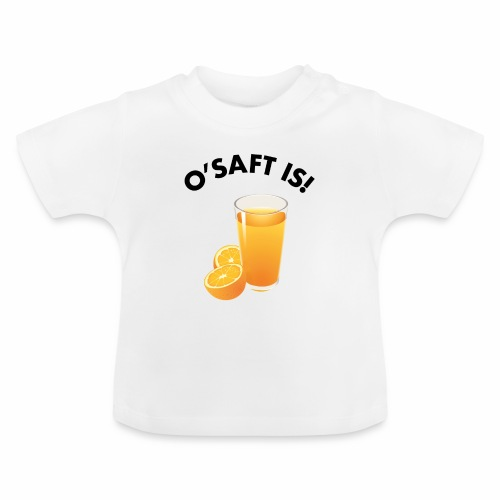 O'Saft is! - Baby T-Shirt