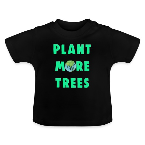 Plant More Trees Global Warming Climate Change - Baby T-Shirt