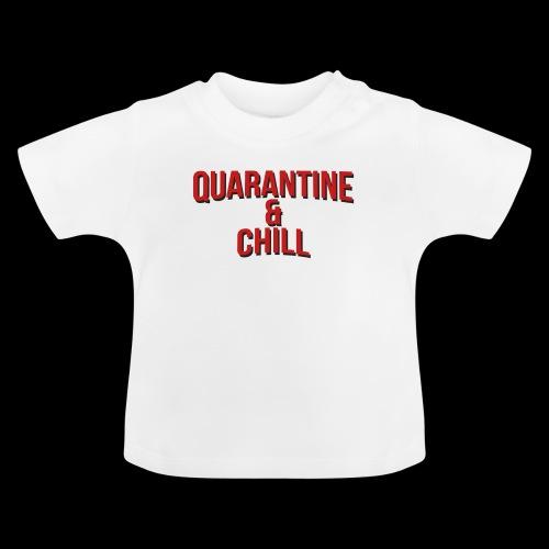 Quarantine & Chill Corona Virus COVID-19 - Baby T-Shirt