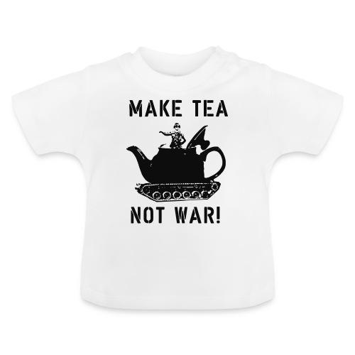 Make Tea not War! - Baby T-Shirt