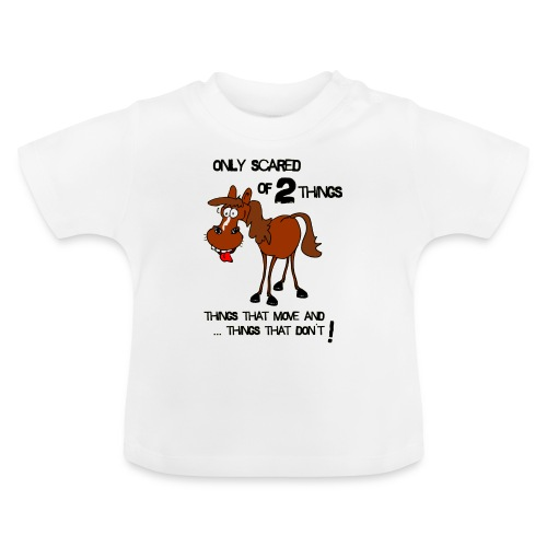 only scared of 2 things - Baby T-Shirt
