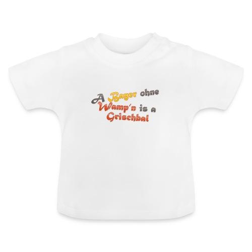 A Bayer ohne Wamp n is a Grischbal - Baby T-Shirt