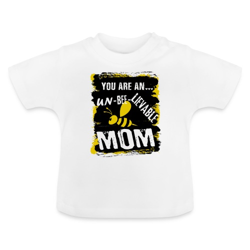 you are an... un-BEE-Lievable mom - Baby T-Shirt