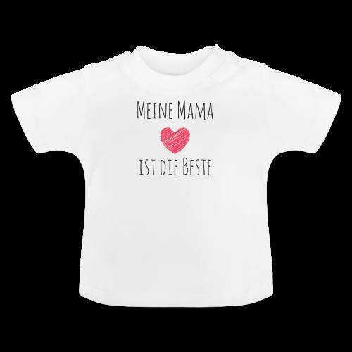 Meine Mama ist die Beste - Baby T-Shirt