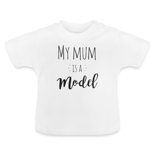 My mum is a Model - Baby T-Shirt