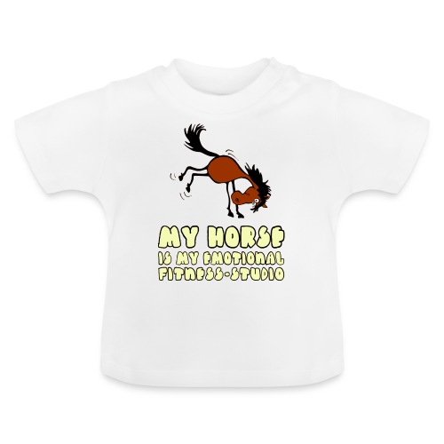 my horse is my emotional Fitness Studio - Baby T-Shirt