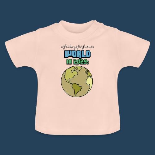 World in 2029 #fridaysforfuture #timetravelcontest - Baby T-Shirt