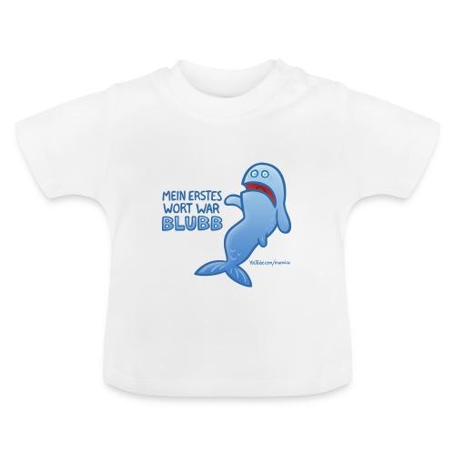 Mein erstes Wort war BLUBB - Baby T-Shirt