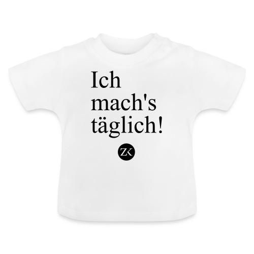 Ich mach's täglich! - Baby T-Shirt