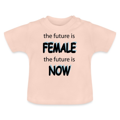 Future Female Now - Baby T-Shirt