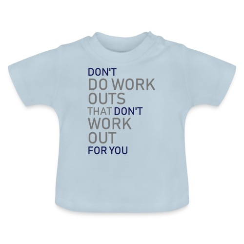 Don't do workouts - Baby T-Shirt