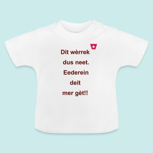 Dit we rrek dus neet eederein deit mer ge t Verti - Baby T-shirt