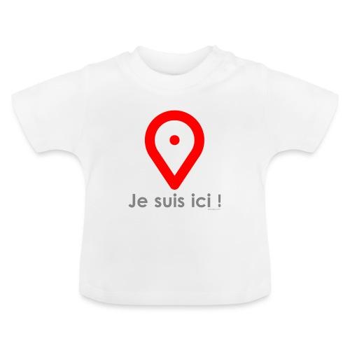 Je suis ici ! - T-shirt Bébé