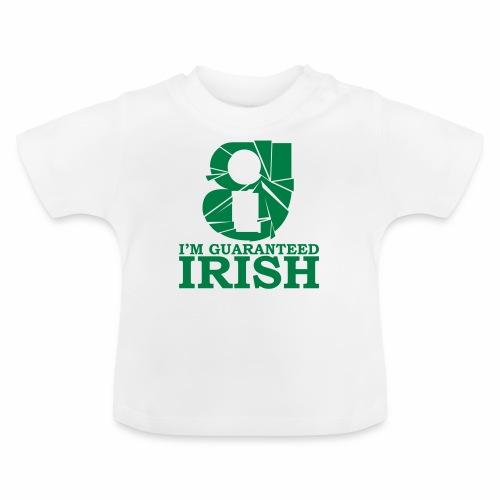 I'm Guaranteed Irish - Baby T-Shirt