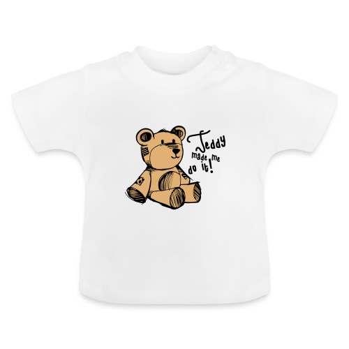 Teddy Made Me Do It - Baby T-Shirt