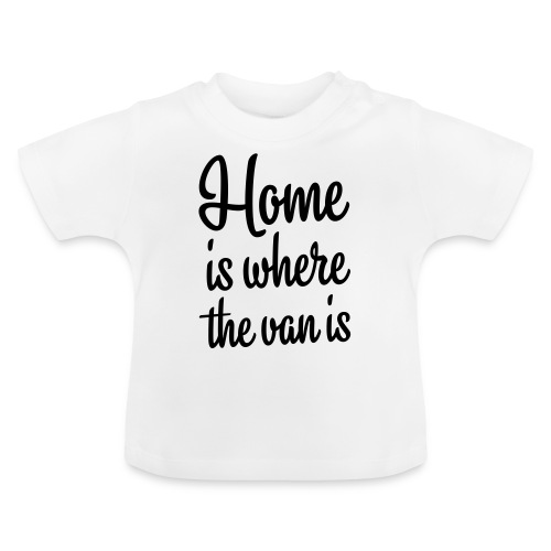 Home is where the van is - Autonaut.com - Baby T-Shirt