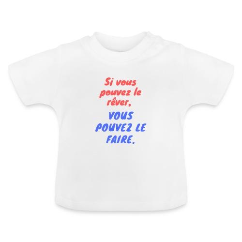 Si vous pouvez le rêver vous pouvez le faire - T-shirt Bébé