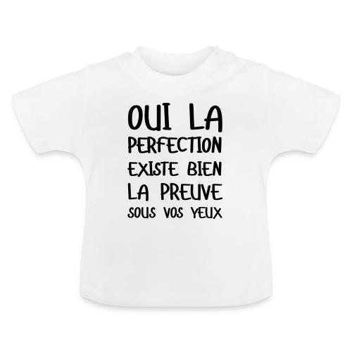 oui la perfection existe bien - T-shirt Bébé