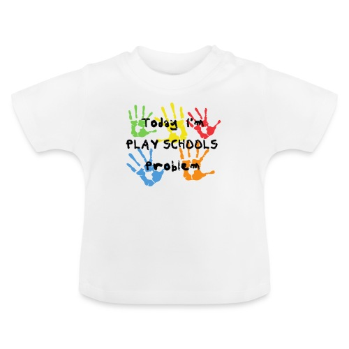Today I'm Play Schools Problem - Baby T-Shirt