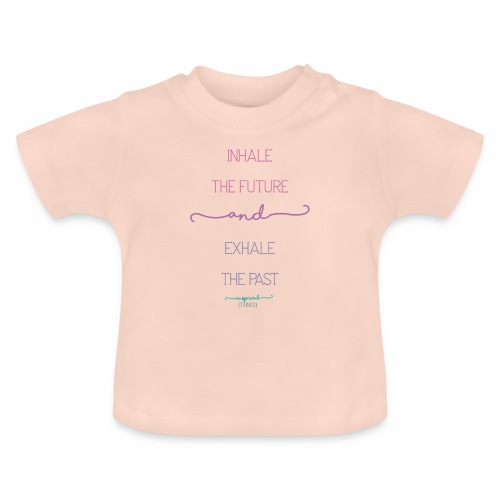 Inhale the Future and Exhale the Past - Baby T-Shirt