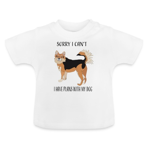 Sorry I can't! I have plans with my dog - Baby T-Shirt