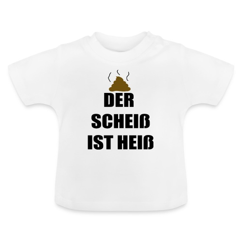 Der Scheiß ist Heiß - Baby T-Shirt