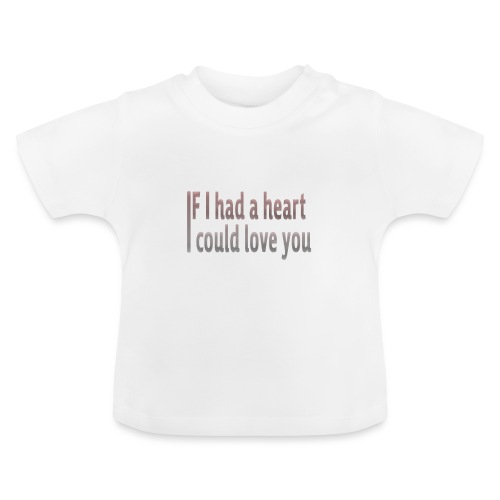 if i had a heart i could love you - Baby T-Shirt