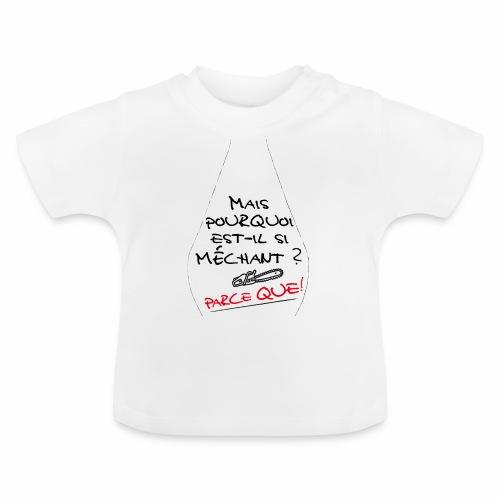 Parce que ! - T-shirt Bébé