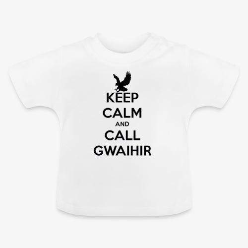 Keep Calm And Call Gwaihir - Baby T-Shirt
