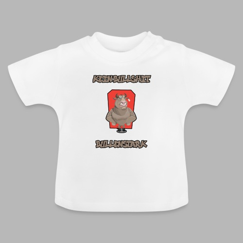 Bullenstark statt Bullshit - Baby T-Shirt