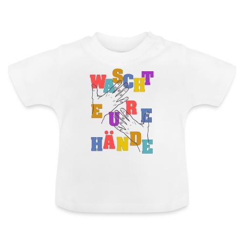 WASCHT EURE HÄNDE - Viren Corona Sauber Wichtig - Baby T-Shirt