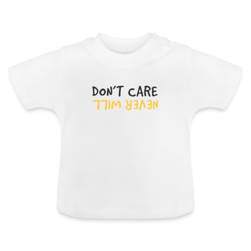 Don't Care, Never Will by Dougsteins - Baby T-Shirt