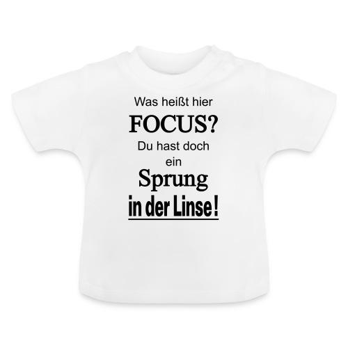 Was heißt hier Focus? Du hast Sprung in der Linse! - Baby T-Shirt