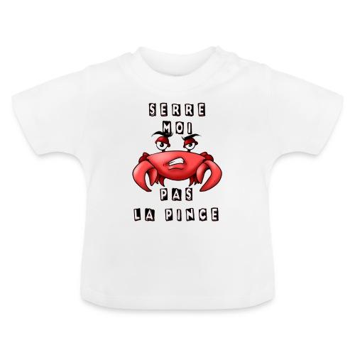 Serre moi pas la pince - T-shirt Bébé