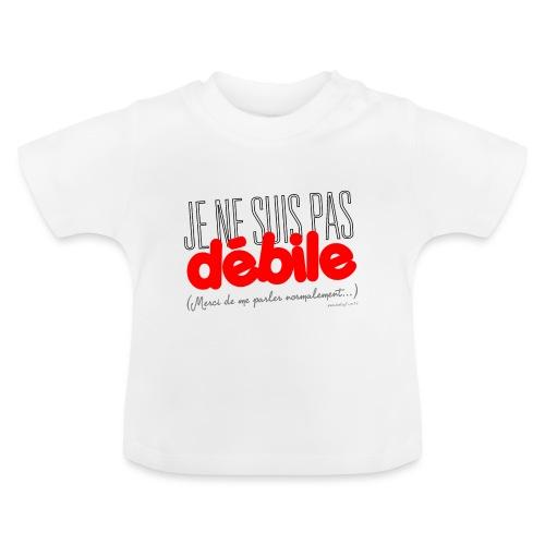 Je ne suis pas débile - T-shirt Bébé