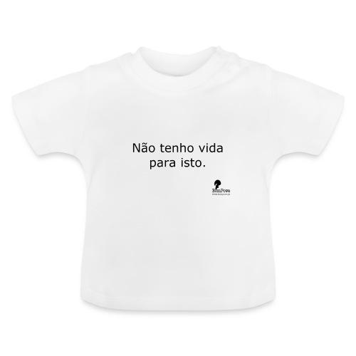 Não tenho vida para isto. - Baby T-Shirt