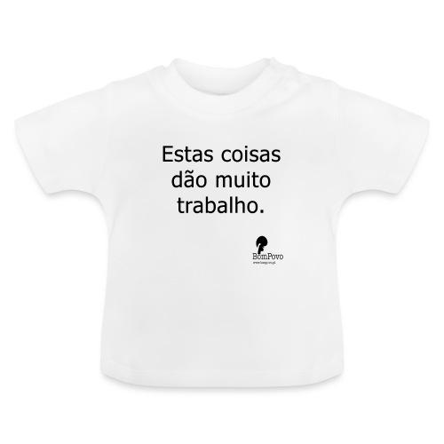 estascoisasdaomuitotrabalho - Baby T-Shirt